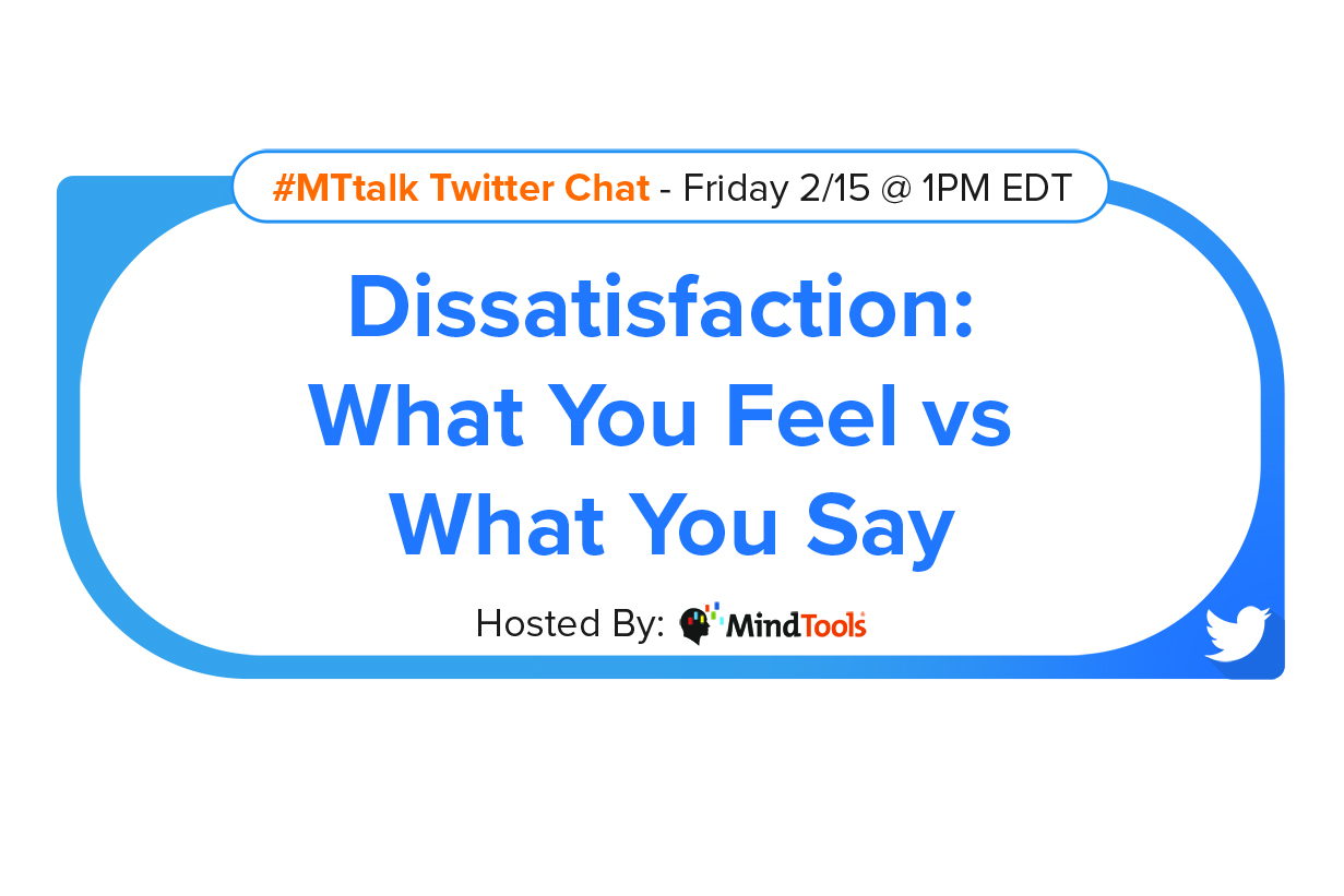 Dissatisfaction: What You Feel vs. What You Say – Join Our #MTtalk!