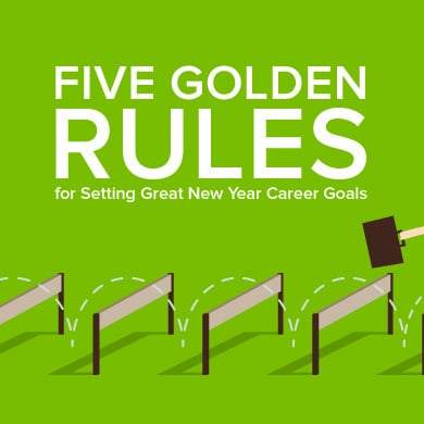 Five Golden Rules for Setting Great New Year Career Goals